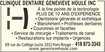 Clinique Dentaire Geneviève Houle Inc (418-873-3345) - Annonce illustrée======= - CLINIQUE DENTAIRE GENEVIEVE HOULE INC À la fine pointe de la technologie PLUS DE 10 ANS D'EXPÉRIENCE Dentisterie générale et esthétique Blanchiment   Prothèses dentaires Couronnes et facettes Service de chirurgie   Traitements de canal Restaurations sur implants   Urgences ()-- 418 873-3345 69 rue du Collège suite 202 Pont-Rouge www.genevievehoule.com