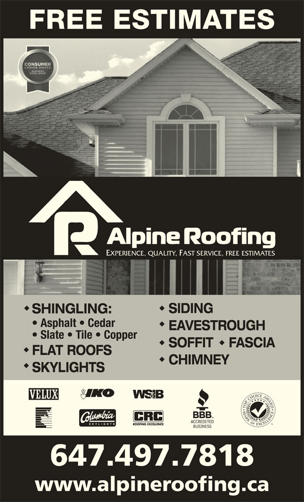 Alpine Roofing (416-469-1939) - Display Ad - FREE ESTIMATES EXPERIENCE, QUALITY, FAST SERVICE, FREE ESTIMATES SIDING SHINGLING: Asphalt   Cedar Slate   Tile   Copper SOFFIT    FASCIA FLAT ROOFS CHIMNEY SKYLIGHTS 647.497.7818 www.alpineroofing.ca EAVESTROUGH