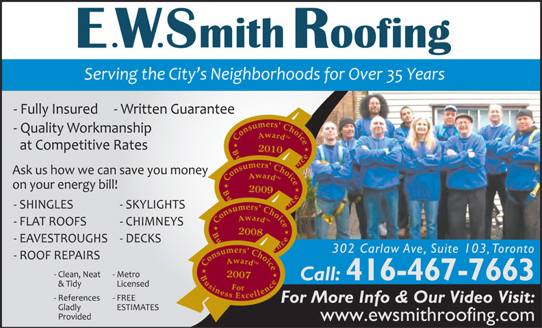 E W Smith Roofing (416-467-7663) - Display Ad - 2009 2010 2008 302 Carlaw Ave, Suite 103, Toronto 2007 Call: 416-467-7663 For More Info & Our Video Visit: www.ewsmithroofing.com