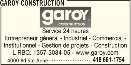 Construction Garoy Inc (418-661-1754) - Annonce illustrée======= - GAROY CONSTRUCTION INC Service 24 heures Entrepreneur général - Industriel - Commercial - Institutionnel - Gestion de projets - Construction L RBQ: 1357-3084-05 - www.garoy.com ------------------ 418 661-1754 4000 Bd Ste Anne