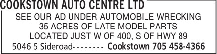 Cookstown Auto Centre Ltd (416-364-0743) - Display Ad - SEE OUR AD UNDER AUTOMOBILE WRECKING 35 ACRES OF LATE MODEL PARTS LOCATED JUST W OF 400, S OF HWY 89  SEE OUR AD UNDER AUTOMOBILE WRECKING 35 ACRES OF LATE MODEL PARTS LOCATED JUST W OF 400, S OF HWY 89