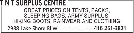T N T Surplus Centre (416-251-3821) - Annonce illustrée======= - GREAT PRICES ON TENTS, PACKS, - SLEEPING BAGS, ARMY SURPLUS, - HIKING BOOTS, RAINWEAR AND CLOTHING