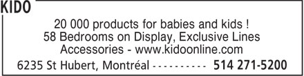 Kido (514-271-5200) - Annonce illustrée - 20 000 products for babies and kids ! 58 Bedrooms on Display, Exclusive Lines Accessories - www.kidoonline.com