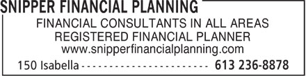 Snipper Financial Planning (613-236-8878) - Annonce illustrée - FINANCIAL CONSULTANTS IN ALL AREAS REGISTERED FINANCIAL PLANNER www.snipperfinancialplanning.com  FINANCIAL CONSULTANTS IN ALL AREAS REGISTERED FINANCIAL PLANNER www.snipperfinancialplanning.com  FINANCIAL CONSULTANTS IN ALL AREAS REGISTERED FINANCIAL PLANNER www.snipperfinancialplanning.com
