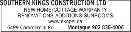 Southern Kings Construction Ltd (902-838-4006) - Annonce illustrée - NEW HOME/COTTAGE WARRANTY RENOVATIONS-ADDITIONS-SUNROOMS www.skcpei.ca NEW HOME/COTTAGE WARRANTY RENOVATIONS-ADDITIONS-SUNROOMS www.skcpei.ca