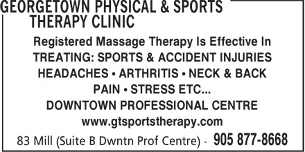 Georgetown Physical & Sports Therapy Clinic (905-877-8668) - Display Ad - Registered Massage Therapy Is Effective In TREATING: SPORTS & ACCIDENT INJURIES HEADACHES • ARTHRITIS • NECK & BACK PAIN • STRESS ETC... DOWNTOWN PROFESSIONAL CENTRE www.gtsportstherapy.com