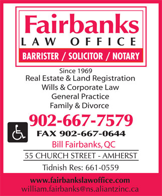 Fairbanks Law Office (902-667-7579) - Display Ad - FAX 902-667-0644 Bill Fairbanks, QC Since 1969 Real Estate & Land Registration Wills & Corporate Law General Practice Family & Divorce 902-667-7579