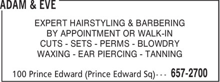 Adam & Eve (506-657-2700) - Display Ad - EXPERT HAIRSTYLING & BARBERING BY APPOINTMENT OR WALK-IN CUTS - SETS - PERMS - BLOWDRY WAXING - EAR PIERCING - TANNING