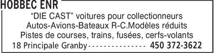 """Hobbec Enr (450-372-3622) - Display Ad - """"DIE CAST"""" voitures pour collectionneurs - Autos-Avions-Bateaux R-C.Modèles réduits - Pistes de courses, trains, fusées, cerfs-volants"""
