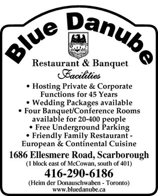 Blue Danube Restaurant And Banquet (416-290-6186) - Annonce illustrée - Blue Danube Restaurant & banquet Facilities Hosting Private & Corporate Functions for 45 Years Wedding Packages available Four Banquet/Conference Rooms available for 20-400 people Free Underground Parking Friendly Family Restaurant  European & Continental Cuisine 1686 Ellesmere Road, Scarborough (1 block east of McCowan, south of 401) 416-290-6186 (Heim der Donauschwaben Toronto) www.bluedanube.ca Blue Danube Restaurant & banquet Facilities Hosting Private & Corporate Functions for 45 Years Wedding Packages available Four Banquet/Conference Rooms available for 20-400 people Free Underground Parking Friendly Family Restaurant  European & Continental Cuisine 1686 Ellesmere Road, Scarborough (1 block east of McCowan, south of 401) 416-290-6186 (Heim der Donauschwaben Toronto) www.bluedanube.ca