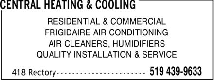 Central Heating & Cooling (519-439-9633) - Annonce illustrée - CENTRAL HEATING & COOLING RESIDENTIAL & COMMERCIAL FRIGIDAIRE AIR CONDITIONING AIR CLEANERS, HUMIDIFIERS QUALITY INSTALLATION & SERVICE 418 Rectory 519 439-9633