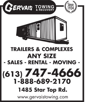 Gervais Towing & Recovery (613-747-4666) - Annonce illustrée - - SALES - RENTAL - MOVING - (613) 747-4666 1-888-689-2170 1485 Star Top Rd. www.gervaistowing.com Since 1934 TRAILERS & COMPLEXES ANY SIZE