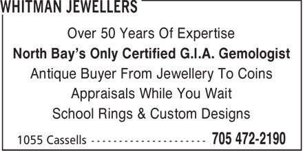 Whitman Jewellers (705-472-2190) - Display Ad - Over 50 Years Of Expertise North Bay's Only Certified G.I.A. Gemologist Antique Buyer From Jewellery To Coins Appraisals While You Wait School Rings & Custom Designs