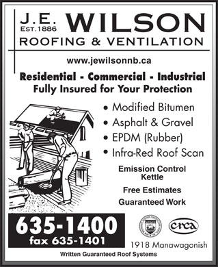 J E Wilson Roofing & Ventilation Ltd (506-635-1400) - Annonce illustrée - www.jewilsonnb.ca Residential - Commercial - Industrial Fully Insured for Your Protection Modified Bitumen Asphalt & Gravel EPDM (Rubber) Infra-Red Roof Scan Emission Control Kettle Free Estimates Guaranteed Work 1918 Manawagonish Written Guaranteed Roof Systems