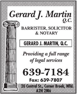 Martin Gerard J (709-639-7184) - Annonce illustrée - Gerard J. Martin Q.C.  BARRISTER, SOLICITOR & NOTARY  Providing a full range of legal services  639-7184 Fax: 639-7807  20 Central St., Corner Brook, Nfld. A2H 2M6
