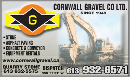 Cornwall Gravel Co Ltd (613-932-6571) - Display Ad - STONE ASPHALT PAVING CONCRETE &amp; CONVEYOR EQUIPMENT RENTALS www.cornwallgravel.ca QUARRY STONE 613 932-5575 613   932-6571 390 11 ST. W.