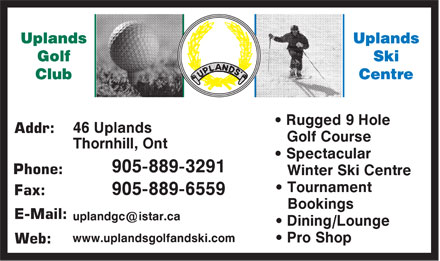 Uplands Golf & Ski Club (905-889-3291) - Annonce illustrée - • Rugged 9 Hole Addr: Golf Course • Spectacular Phone: Winter Ski Centre • Tournament Fax: Bookings E-Mail: • Dining/Lounge • Pro Shop Web: