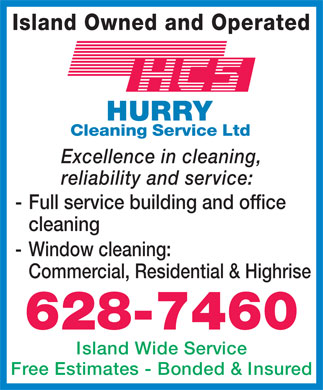 Hurry Cleaning Service Ltd (902-628-7460) - Display Ad - Island Owned and Operated Excellence in cleaning, reliability and service: - Full service building and office cleaning - Window cleaning: Commercial, Residential & Highrise 628-7460 Island Wide Service Free Estimates - Bonded & Insured