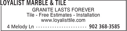 Loyalist Marble And Tile Ltd (902-368-3585) - Display Ad - GRANITE LASTS FOREVER Tile - Free Estimates - Installation www.loyalisttile.com GRANITE LASTS FOREVER Tile - Free Estimates - Installation www.loyalisttile.com