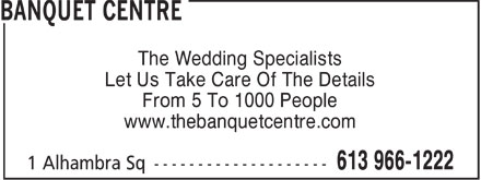 Banquet Centre (613-966-1222) - Annonce illustr&eacute;e - The Wedding Specialists Let Us Take Care Of The Details From 5 To 1000 People www.thebanquetcentre.com