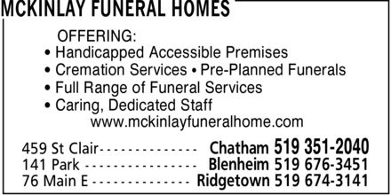 McKinlay Funeral Homes (519-351-2040) - Annonce illustr&eacute;e - OFFERING: &iquest; Handicapped Accessible Premises &iquest; Cremation Services &iquest; Pre-Planned Funerals &iquest; Full Range of Funeral Services &iquest; Caring, Dedicated Staff www.mckinlayfuneralhome.com OFFERING: &iquest; Handicapped Accessible Premises &iquest; Cremation Services &iquest; Pre-Planned Funerals &iquest; Full Range of Funeral Services &iquest; Caring, Dedicated Staff www.mckinlayfuneralhome.com