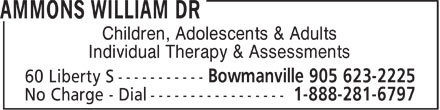 Ammons William Dr (905-623-2225) - Display Ad - Children, Adolescents & Adults Individual Therapy & Assessments Children, Adolescents & Adults Individual Therapy & Assessments