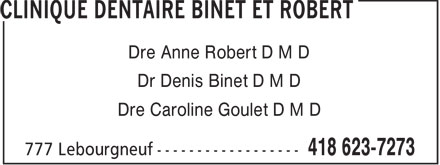 Clinique Dentaire Binet et Robert (418-623-7273) - Display Ad - Dre Anne Robert D M D Dr Denis Binet D M D Dre Caroline Goulet D M D
