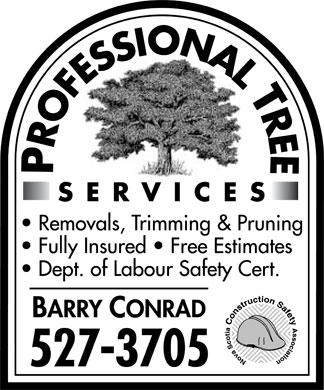 Professional Tree Services (902-527-3705) - Annonce illustrée - Professional Tree services removals trimming & Pruning Fully Insured free estimates Dept of Labour safety Cert.  Barry Conrad 527-3705 Construction safety Nova scotia association