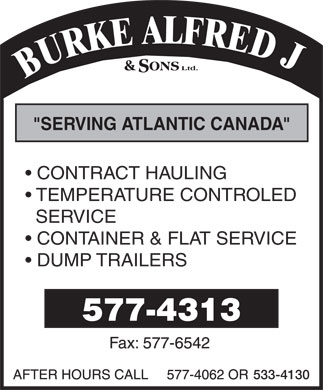 Burke Alfred J & Sons Ltd (506-577-4313) - Annonce illustrée - BURKE ALFRED J SERVING ATLANTIC CANADA CONTRACT HAULING TEMPERATURE CONTROLED SERVICE CONTAINER & FLAT SERVICE DUMP TRAILERS 533-4130  BURKE ALFRED J SERVING ATLANTIC CANADA CONTRACT HAULING TEMPERATURE CONTROLED SERVICE CONTAINER & FLAT SERVICE DUMP TRAILERS 533-4130