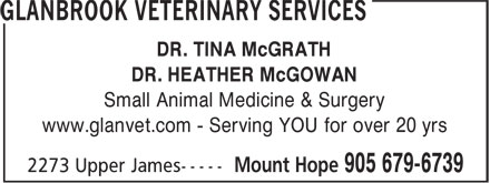 Glanbrook Veterinary Services (905-679-6739) - Display Ad - DR. TINA McGRATH DR. HEATHER McGOWAN Small Animal Medicine & Surgery www.glanvet.com - Serving YOU for over 20 yrs