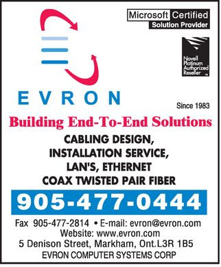 Evron Computer Systems Corp (905-477-0444) - Annonce illustr&eacute;e - Evron Computer Systems Corp 5 Denison Street, Markham, Ont., L3R 1B5 9054770444 9054772814 www.evron.com Microsoft Certified Solution Provider Novel Platinum Authorized Reseller Website: www.evron.com Fax Since 1983 Building End-To-End Solutions CABLING DESIGN, INSTALLATION SERVICE LAN'S, ETHERNET COAX TWISTED PAIR FIBER Email: evron@evron.com Evron Computer Systems Corp 5 Denison Street, Markham, Ont., L3R 1B5 9054770444 9054772814 www.evron.com Microsoft Certified Solution Provider Novel Platinum Authorized Reseller Website: www.evron.com Fax Since 1983 Building End-To-End Solutions CABLING DESIGN, INSTALLATION SERVICE LAN'S, ETHERNET COAX TWISTED PAIR FIBER Email: evron@evron.com Evron Computer Systems Corp 5 Denison Street, Markham, Ont., L3R 1B5 9054770444 9054772814 www.evron.com Microsoft Certified Solution Provider Novel Platinum Authorized Reseller Website: www.evron.com Fax Since 1983 Building End-To-End Solutions CABLING DESIGN, INSTALLATION SERVICE LAN'S, ETHERNET COAX TWISTED PAIR FIBER Email: evron@evron.com Evron Computer Systems Corp 5 Denison Street, Markham, Ont., L3R 1B5 9054770444 9054772814 www.evron.com Microsoft Certified Solution Provider Novel Platinum Authorized Reseller Website: www.evron.com Fax Since 1983 Building End-To-End Solutions CABLING DESIGN, INSTALLATION SERVICE LAN'S, ETHERNET COAX TWISTED PAIR FIBER Email: evron@evron.com Evron Computer Systems Corp 5 Denison Street, Markham, Ont., L3R 1B5 9054770444 9054772814 www.evron.com Microsoft Certified Solution Provider Novel Platinum Authorized Reseller Website: www.evron.com Fax Since 1983 Building End-To-End Solutions CABLING DESIGN, INSTALLATION SERVICE LAN'S, ETHERNET COAX TWISTED PAIR FIBER Email: evron@evron.com Evron Computer Systems Corp 5 Denison Street, Markham, Ont., L3R 1B5 9054770444 9054772814 www.evron.com Microsoft Certified Solution Provider Novel Platinum Authorized Reseller Website: www.evron.com Fax Since 1983 Building End-To-End Solutions CABLING DESIGN, INSTALLATION SERVICE LAN'S, ETHERNET COAX TWISTED PAIR FIBER Email: evron@evron.com Evron Computer Systems Corp 5 Denison Street, Markham, Ont., L3R 1B5 9054770444 9054772814 www.evron.com Microsoft Certified Solution Provider Novel Platinum Authorized Reseller Website: www.evron.com Fax Since 1983 Building End-To-End Solutions CABLING DESIGN, INSTALLATION SERVICE LAN'S, ETHERNET COAX TWISTED PAIR FIBER Email: evron@evron.com Evron Computer Systems Corp 5 Denison Street, Markham, Ont., L3R 1B5 9054770444 9054772814 www.evron.com Microsoft Certified Solution Provider Novel Platinum Authorized Reseller Website: www.evron.com Fax Since 1983 Building End-To-End Solutions CABLING DESIGN, INSTALLATION SERVICE LAN'S, ETHERNET COAX TWISTED PAIR FIBER Email: evron@evron.com Evron Computer Systems Corp 5 Denison Street, Markham, Ont., L3R 1B5 9054770444 9054772814 www.evron.com Microsoft Certified Solution Provider Novel Platinum Authorized Reseller Website: www.evron.com Fax Since 1983 Building End-To-End Solutions CABLING DESIGN, INSTALLATION SERVICE LAN'S, ETHERNET COAX TWISTED PAIR FIBER Email: evron@evron.com Evron Computer Systems Corp 5 Denison Street, Markham, Ont., L3R 1B5 9054770444 9054772814 www.evron.com Microsoft Certified Solution Provider Novel Platinum Authorized Reseller Website: www.evron.com Fax Since 1983 Building End-To-End Solutions CABLING DESIGN, INSTALLATION SERVICE LAN'S, ETHERNET COAX TWISTED PAIR FIBER Email: evron@evron.com Evron Computer Systems Corp 5 Denison Street, Markham, Ont., L3R 1B5 9054770444 9054772814 www.evron.com Microsoft Certified Solution Provider Novel Platinum Authorized Reseller Website: www.evron.com Fax Since 1983 Building End-To-End Solutions CABLING DESIGN, INSTALLATION SERVICE LAN'S, ETHERNET COAX TWISTED PAIR FIBER Email: evron@evron.com Evron Computer Systems Corp 5 Denison Street, Markham, Ont., L3R 1B5 9054770444 9054772814 www.evron.com Microsoft Certified Solution Provider Novel Platinum Authorized Reseller Website: www.evron.com Fax Since 1983 Building End-To-End Solutions CABLING DESIGN, INSTALLATION SERVICE LAN'S, ETHERNET COAX TWISTED PAIR FIBER Email: evron@evron.com Evron Computer Systems Corp 5 Denison Street, Markham, Ont., L3R 1B5 9054770444 9054772814 www.evron.com Microsoft Certified Solution Provider Novel Platinum Authorized Reseller Website: www.evron.com Fax Since 1983 Building End-To-End Solutions CABLING DESIGN, INSTALLATION SERVICE LAN'S, ETHERNET COAX TWISTED PAIR FIBER Email: evron@evron.com Evron Computer Systems Corp 5 Denison Street, Markham, Ont., L3R 1B5 9054770444 9054772814 www.evron.com Microsoft Certified Solution Provider Novel Platinum Authorized Reseller Website: www.evron.com Fax Since 1983 Building End-To-End Solutions CABLING DESIGN, INSTALLATION SERVICE LAN'S, ETHERNET COAX TWISTED PAIR FIBER Email: evron@evron.com