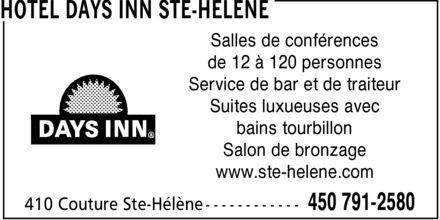 Days Inn (450-791-2580) - Display Ad - Salles de conférences de 12 à 120 personnes Service de bar et de traiteur Suites luxueuses avec bains tourbillon Salon de bronzage www.ste-helene.com
