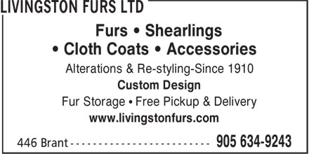 Livingston Furs Ltd (905-528-1177) - Annonce illustrée - Furs • Shearlings • Cloth Coats • Accessories Alterations & Re-styling-Since 1910 Custom Design Fur Storage • Free Pickup & Delivery www.livingstonfurs.com