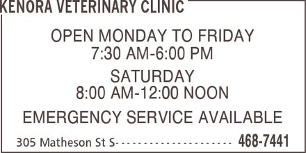 Kenora Veterinary Clinic (807-468-7441) - Display Ad - KENORA VETERINARY CLINIC OPEN MONDAY TO FRIDAY 7:30 AM-6:00 PM SATURDAY 8:00 AM-12:00 NOON EMERGENCY SERVICE AVAILABLE 305 Matheson St S 468-7441