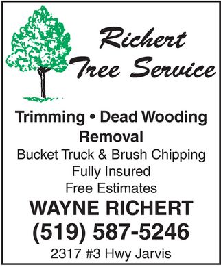 Richert Tree Service (519-587-5246) - Display Ad - Richert Tree Service 2317 #3 Hwy Jarvis 5195875246  Trimming  Dead Wooding Removal Bucket Truck & Brush Chipping Fully Insured Free Estimates WAYNE RICHERT