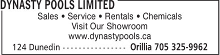 Dynasty Pools Limited (705-325-9962) - Display Ad - Sales • Service • Rentals • Chemicals Visit Our Showroom www.dynastypools.ca Sales • Service • Rentals • Chemicals Visit Our Showroom www.dynastypools.ca