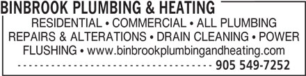 Binbrook Plumbing & Heating (905-549-7252) - Annonce illustrée======= - BINBROOK PLUMBING & HEATING - RESIDENTIAL   COMMERCIAL   ALL PLUMBING - REPAIRS & ALTERATIONS   DRAIN CLEANING   POWER - FLUSHING   www.binbrookplumbingandheating.com - ----------------------------------- - 905 549-7252