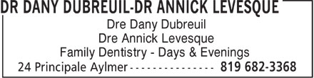 Dre Dany Dubreuil - Dre Annick Levesque (819-682-3368) - Display Ad - Dre Dany Dubreuil Dre Annick Levesque Family Dentistry - Days & Evenings