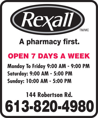 Rexall Drug Store (613-820-4980) - Annonce illustr&eacute;e - A pharmacy first. OPEN 7 DAYS A WEEK Monday To Friday 9:00 AM - 9:00 PM Saturday: 9:00 AM - 5:00 PM Sunday: 10:00 AM - 5:00 PM 144 Robertson Rd. 613-820-4980 A pharmacy first. OPEN 7 DAYS A WEEK Monday To Friday 9:00 AM - 9:00 PM Saturday: 9:00 AM - 5:00 PM Sunday: 10:00 AM - 5:00 PM 144 Robertson Rd. 613-820-4980