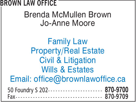 Brown Law Office (506-870-9700) - Annonce illustrée - Brenda McMullen Brown Jo-Anne Moore Family Law Property/Real Estate Civil & Litigation Wills & Estates Email: office@brownlawoffice.ca