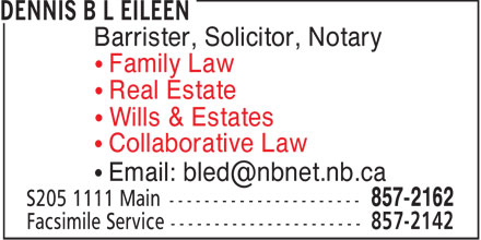 Dennis B L Eileen (506-857-2162) - Display Ad - Barrister, Solicitor, Notary Family Law Real Estate Wills & Estates Collaborative Law Email: bled@nbnet.nb.ca