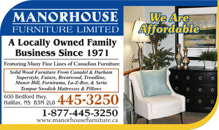 Manorhouse Furniture (902-445-3250) - Display Ad - A Locally Owned Family Business Since 1971 Featuring Many Fine Lines of Canadian Furniture Solid Wood Furniture From Canadel & Durham Superstyle, Future, Brentwood, Trendline, Manor Hill, Fornirama, La-Z-Boy, & Serta Tempur Swedish Mattresses & Pillows 600 Bedford Hwy. Halifax, NS  B3M 2L8 1-877-445-3250 www.manorhousefurniture.ca