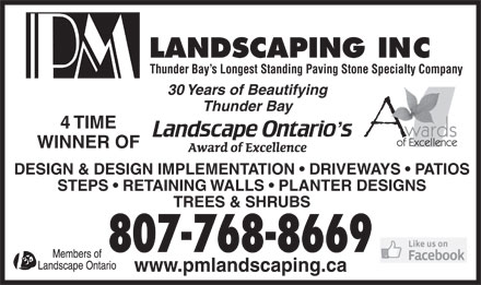 P M Landscaping Inc (807-768-8669) - Annonce illustrée - Thunder Bay s Longest Standing Paving Stone Specialty Company 30 Years of Beautifying Thunder Bay 4 TIME WINNER OF DESIGN & DESIGN IMPLEMENTATION   DRIVEWAYS   PATIOS STEPS   RETAINING WALLS   PLANTER DESIGNS TREES & SHRUBS 807-768-8669 www.pmlandscaping.ca