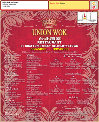 Union Wok (902-892-0609) - Annonce illustrée - Union Wok Restaurant $1.25 delivery charge on orders over $20 or 10% discount on pick up orders over $20 Pineapple Chicken Wonton Soup Sweet & Sour Chicken Wonton Noodle Soup Diced Almond Chicken Hot and Sour Soup Egg Roll Egg Roll Chicken Soo Guy Egg and Mushroom Soup Sweet and Sour Pork Sweet and Sour Chickenen Sweet and Sour Pork Garlic Chicken Wings Chinese Vegetable Soup Chicken Fried Rice Chicken Fried Rice Chicken with Black Bean Sauce B.B.Q. Pork Noodle Soup Chicken Chow Mein Diced Almond Chicken Breaded Jumbo Shrimp Ginger Chicken Egg Roll Honey Garlic SpareribsHouse Special Chow Mein Lemon Chicken Fried Wonton (12) with Chinese Vegetables with Mushrooms with Green Peppers Chicken Chop Suey Egg Roll Egg Roll with Broccoli Beef or B.B.Q. Pork Chop Suey Sweet and Sour Chicken Sweet and Sour ChickenSweet & Sour Chicken with Tomatowith Tomat Shrimp or Lobster Chop Suey Chicken Fried Rice Chicken Chow Suey Chicken Fried Rice Ginger Beef Vegetable Chop Suey Honey Garlic Spareribs Beef Chow Mein House Chop Suey Sweet & Sour Pork Egg Roll Egg Roll B.B.Q. Pork Slices Sweet & Sour Chicken Sweet & Sour Scallops Lo Mein Honey Garlic Spareribs Chicken Fried Rice Diced Almond Chicken Beef & Broccoli Shanghai Noodle Spareribs with Black Bean Sauce Honey Garlic Spareribs Chicken Fried Rice Szechuan Spiced Noodle Pineapple Pork (Cantonese Style) Singapore Rice Noodle Seafood Chow Mein Sweet & Sour Scallops Koon Por Guy Ding Koon Por Har Ding Sweet & Sour Shrimp Chung-Tu Pepper Chicken Szechuan Scallop Chicken or Beef Fried Rice Shrimp in Lobster Sauce Sauteed Beef in Hot Sauce Szechuan Hot Tu Fu B.B.Q. Pork Fried Rice Lemon Scallops Shrimp or Lobster Fried Rice Scallops with Broccoli House Fried Rice Steamed Rice (per bowl) Egg Foo Young Moo Goo Guy Pan, Pah Guy, Chicken Rolls, Moo Goo Har Pan, Mushroom Foo Young Butterfly Shrimp, Soo Scallops, Steak Kew, Chicken Foo Young Cantonese Chow Mein, General Tao s Chicken Curry Shrimp Beef or Pork Foo Young Curry Beef Shrimp Foo Young Subject To Change Curry Chicken Lobster Foo Young