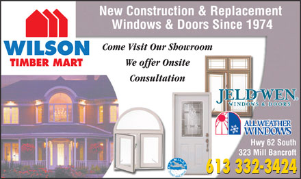 Wilson TIMBER MART (613-332-3424) - Annonce illustrée - New Construction & Replacement Windows & Doors Since 1974 Come Visit Our Showroom We offer Onsite Consultation Hwy 62 South 323 Mill Bancroft 613 332-3424