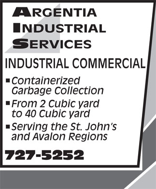 Argentia Industrial Services (709-727-5252) - Annonce illustrée - Garbage Collection From 2 Cubic yard to 40 Cubic yard Serving the St. John s Containerized and Avalon Regions Containerized Garbage Collection From 2 Cubic yard to 40 Cubic yard Serving the St. John s and Avalon Regions