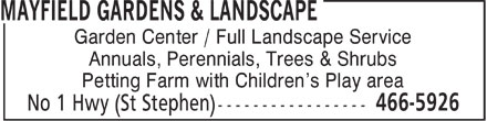 Mayfield Gardens & Landscape (506-466-5926) - Annonce illustrée - Garden Center / Full Landscape Service Annuals, Perennials, Trees & Shrubs Petting Farm with Children's Play area  Garden Center / Full Landscape Service Annuals, Perennials, Trees & Shrubs Petting Farm with Children's Play area