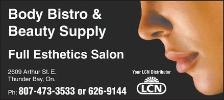 Body Bistro & Beauty Supply (807-473-3533) - Annonce illustrée - Body Bistro & Beauty Supply Full Esthetics Salon 2609 Arthur St. E. Thunder Bay, On. Ph: 807-473-3533 or 626-9144 Your LCN Distributor LCN Body Bistro & Beauty Supply Full Esthetics Salon 2609 Arthur St. E. Thunder Bay, On. Ph: 807-473-3533 or 626-9144 Your LCN Distributor LCN