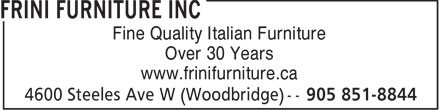 Frini Furniture Inc (905-851-8844) - Display Ad - Fine Quality Italian Furniture Over 30 Years www.frinifurniture.ca  Fine Quality Italian Furniture Over 30 Years www.frinifurniture.ca