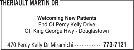 Theriault Martin Dr (506-773-7121) - Display Ad - Welcoming New Patients - End Of Percy Kelly Drive - Off King George Hwy - Douglastown